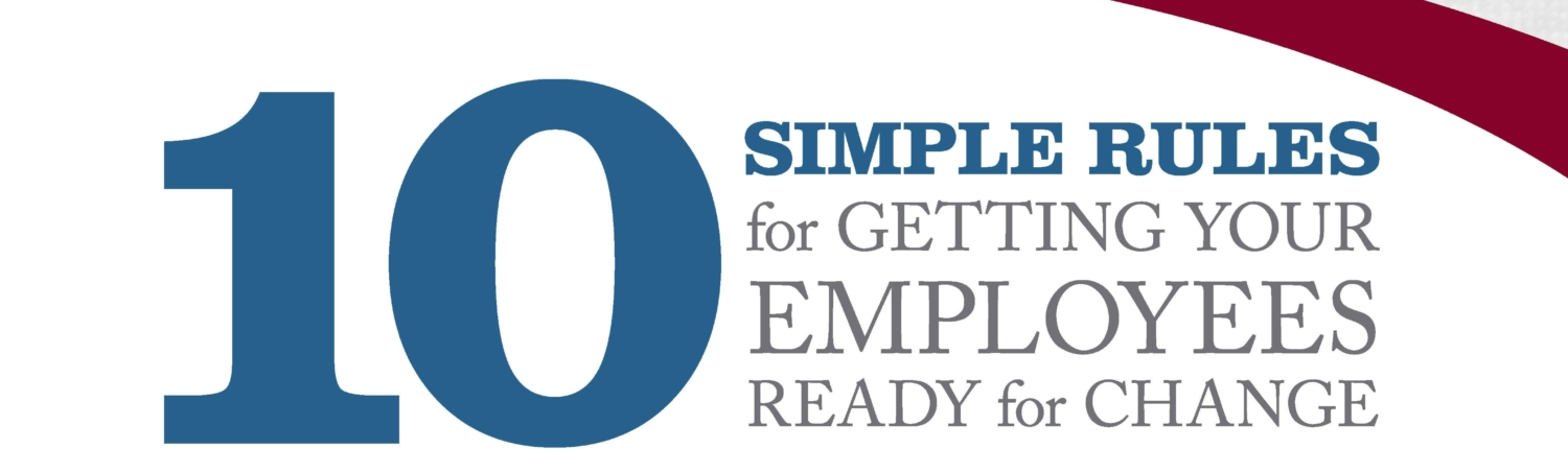 10 Simple Rules For Getting Your Employees Ready for Change